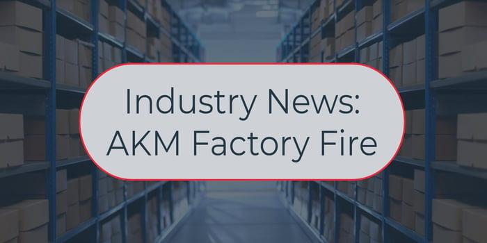 Industry News: 10.20.20 AKM Factory Fire in Japan
