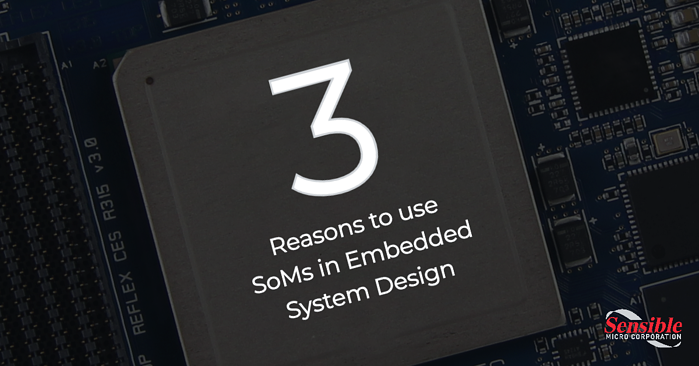 3 Reasons to Use System on Modules in Embedded System Design
